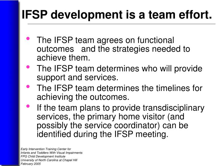 The IFSP team agrees on functional outcomes   and the strategies needed to achieve them.