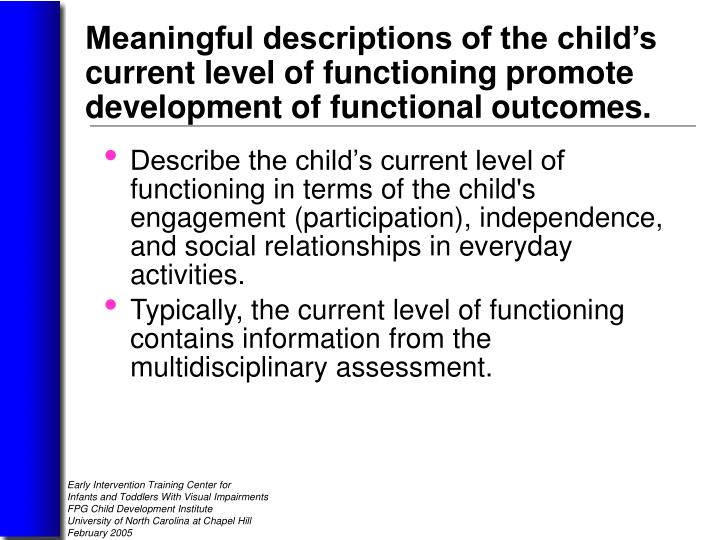 Describe the child's current level of functioning in terms of the child's engagement (participation), independence, and social relationships in everyday activities.