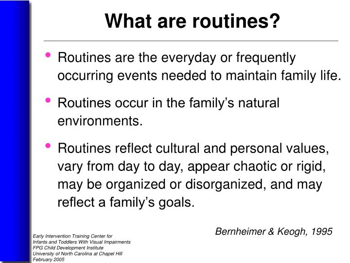 Routines are the everyday or frequently occurring events needed to maintain family life.