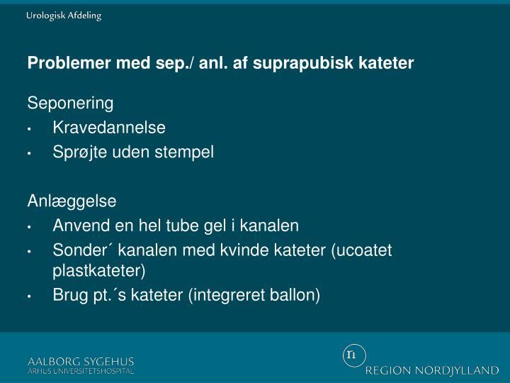 Problemer med sep./ anl. af suprapubisk kateter