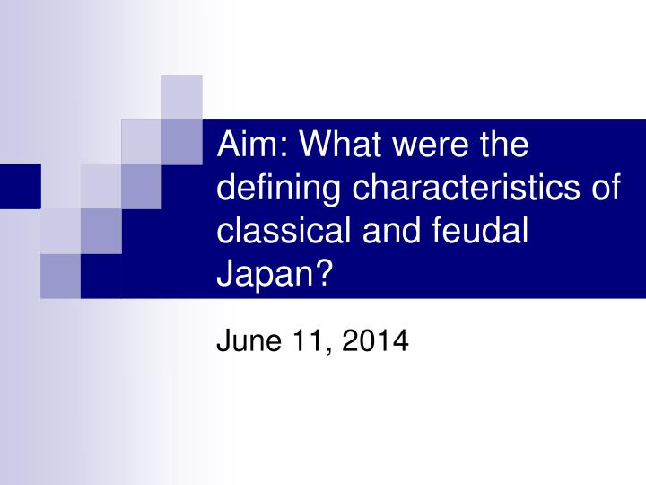 aim what were the defining characteristics of classical and feudal japan n.