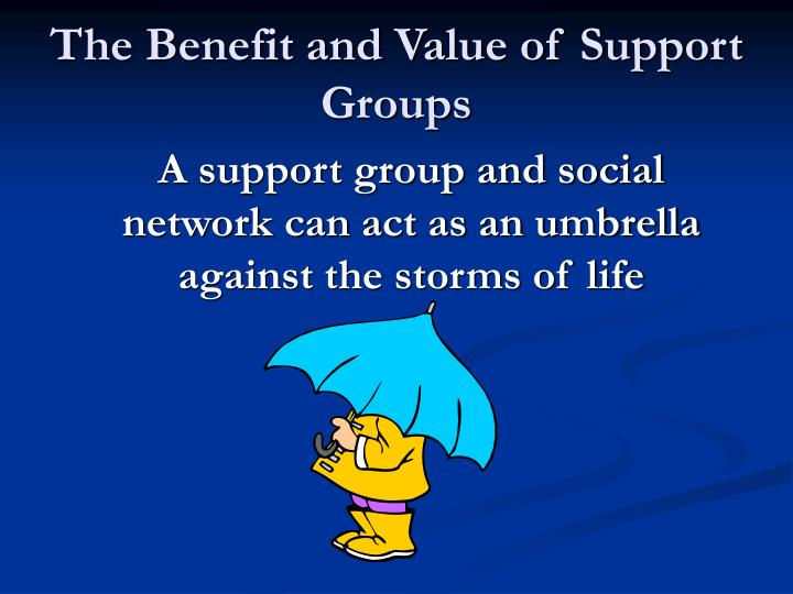The Benefit and Value of Support Groups
