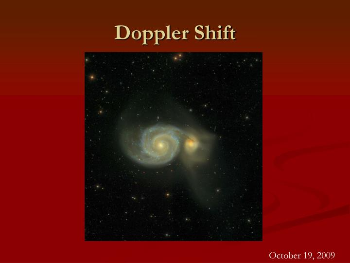 doppler shift Doppler shift: the person behind the car hears a lower tone than the driver because the car is moving away the person in front of the car hears a higher tone than the driver.