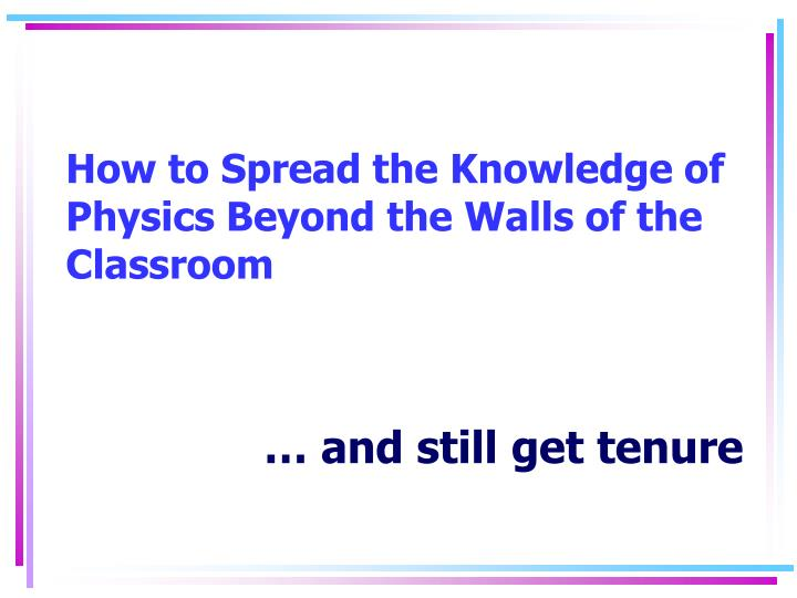 how to spread the knowledge of physics beyond the walls of the classroom n.