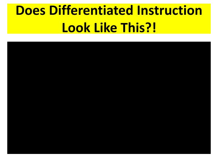 Does Differentiated Instruction Look Like This?!