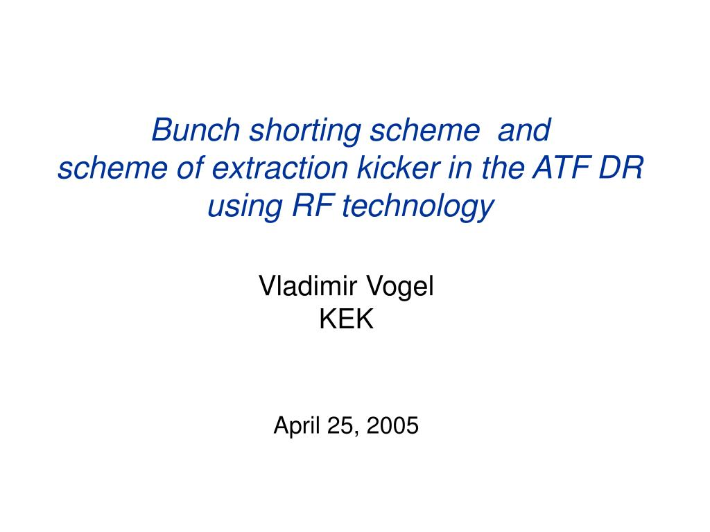 Ppt Bunch Shorting Scheme And Scheme Of Extraction Kicker In The Atf Dr Using Rf Technology Powerpoint Presentation Id 5719857