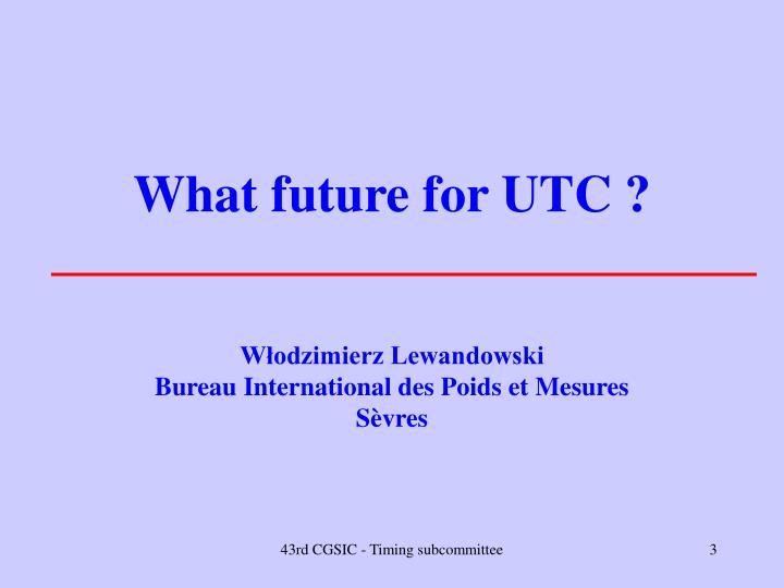 What future for UTC ?