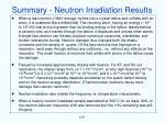 summary neutron irradiation results