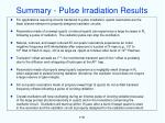 summary pulse irradiation results