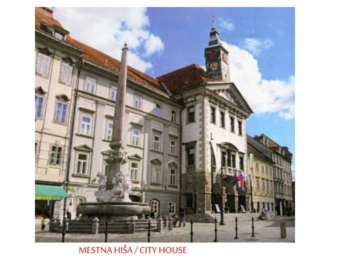 MESTNA HIŠA / CITY HOUSE