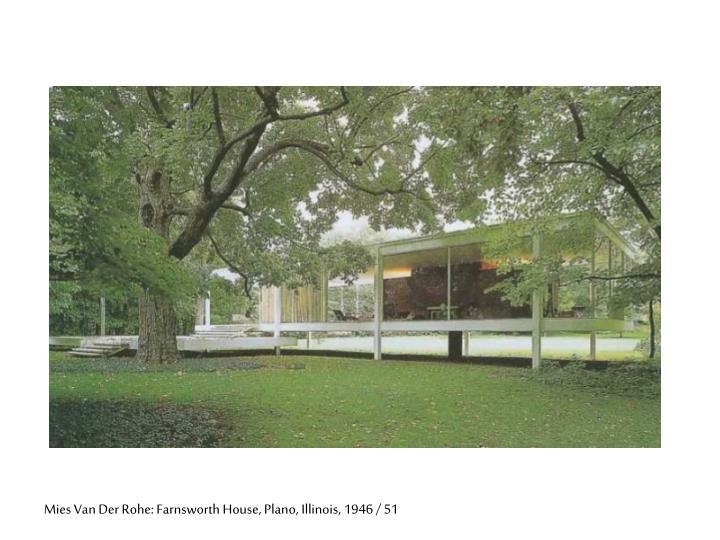 Mies Van Der Rohe: Farnsworth House, Plano, Illinois, 1946 / 51