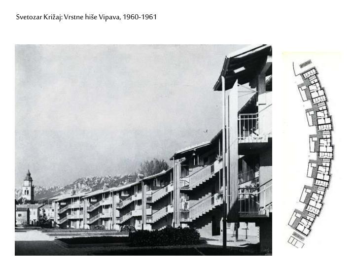Svetozar Križaj: Vrstne hiše Vipava, 1960-1961