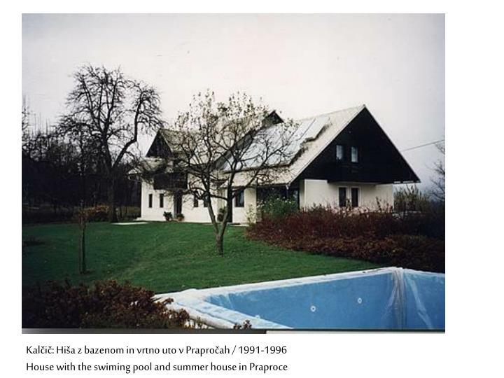 Kalčič: Hiša z bazenom in vrtno uto v Prapročah / 1991-1996