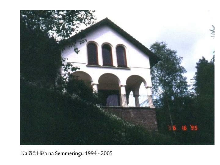 Kalčič: Hiša na Semmeringu 1994 - 2005