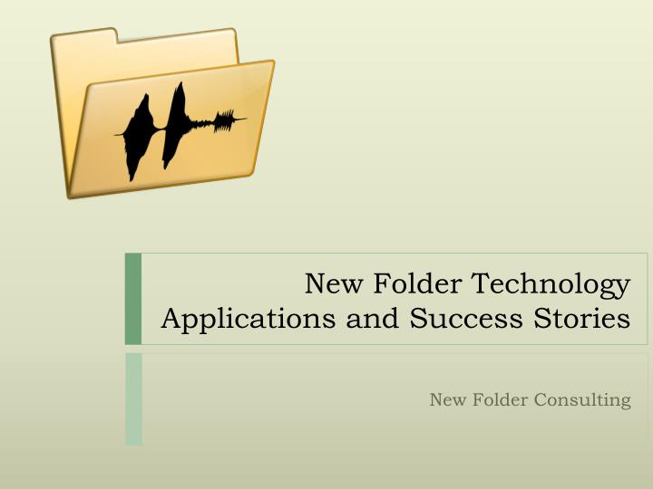 new folder technology applications and success stories n.