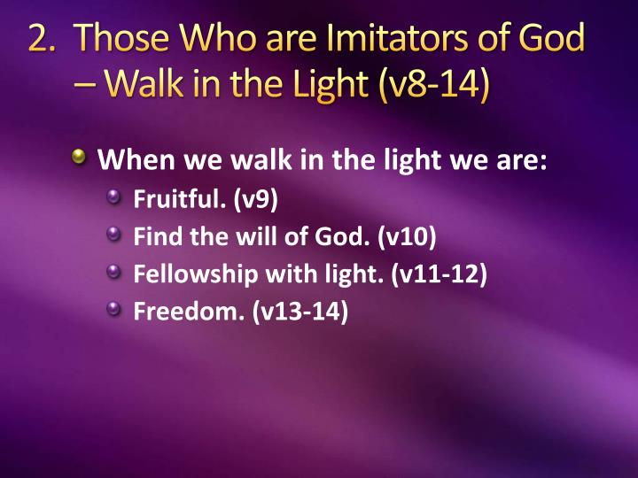 2 those who are imitators of god walk in the light v8 14