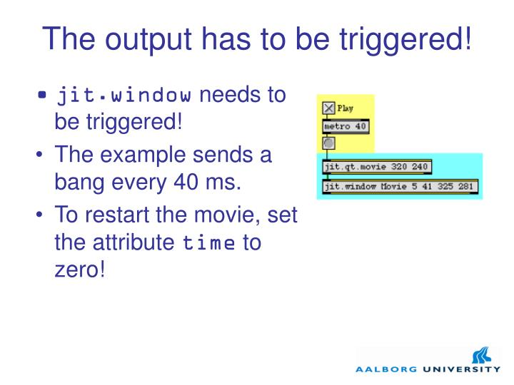 The output has to be triggered!