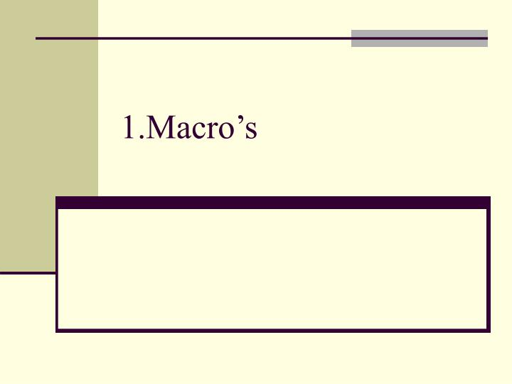 1.Macro's