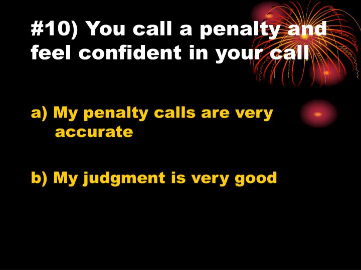 #10) You call a penalty and feel confident in your call