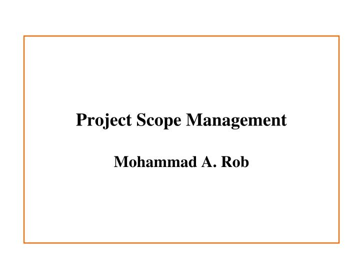 project scope management mohammad a rob n.