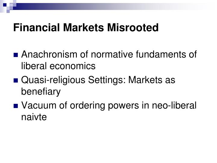 Financial Markets Misrooted