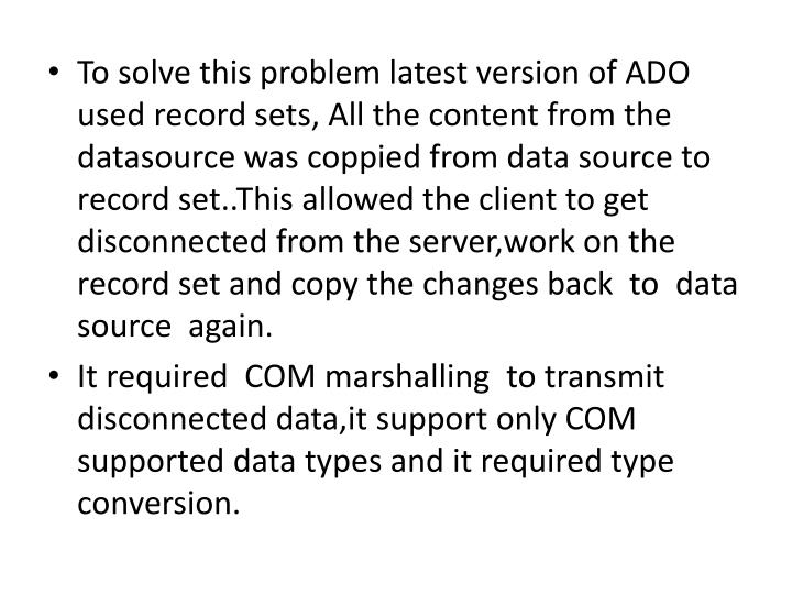 To solve this problem latest version of ADO used record sets, All the content from the