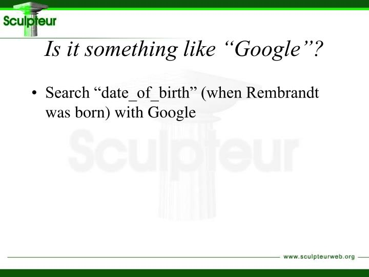 "Is it something like ""Google""?"