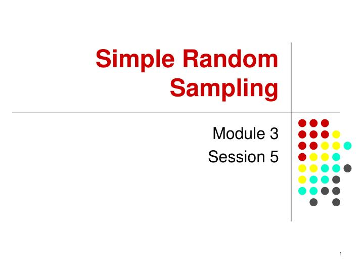 simple random sampling Simple random sampling is a basic type of sampling, since it can be a component of other more complex sampling methods the principle of simple random sampling is that every object has the same probability of being chosen.