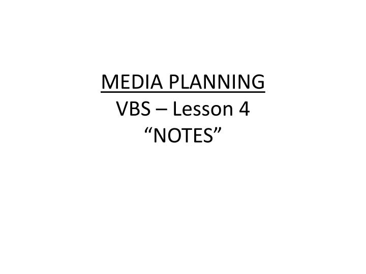 media planning vbs lesson 4 notes n.