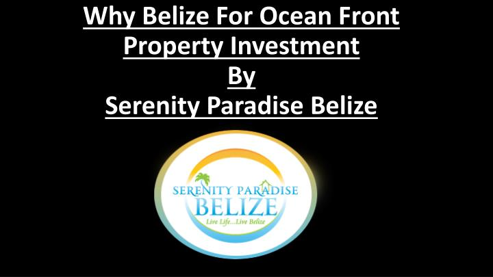 W hy belize for ocean front property investment by serenity paradise belize