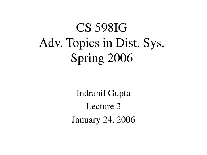 cs 598ig adv topics in dist sys spring 2006