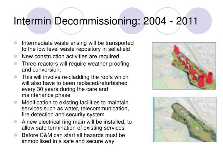 Intermin Decommissioning: 2004 - 2011