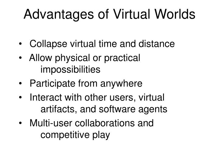 Advantages of Virtual Worlds