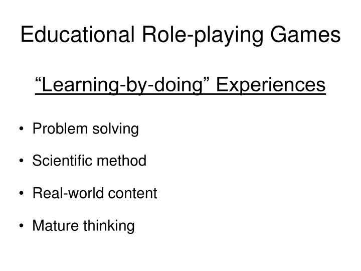 Educational role playing games learning by doing experiences1