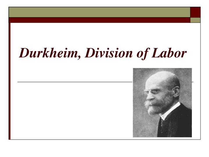 a study of the division of labor one of emile durkheims major works Society is a system of interrelated parts where no one part division of labor focuses on the functionalism, anomie and division of labor related study.