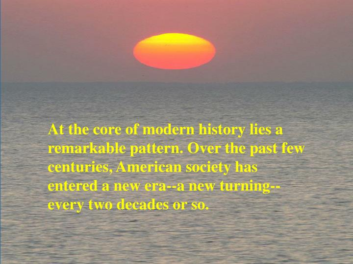 At the core of modern history lies a