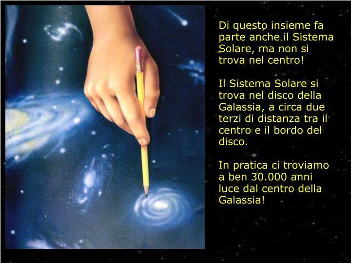 Di questo insieme fa parte anche il Sistema Solare, ma non si trova nel centro!