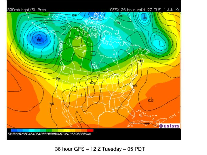 36 hour GFS – 12 Z Tuesday – 05 PDT