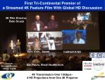 first tri continental premier of a streamed 4k feature film with global hd discussion