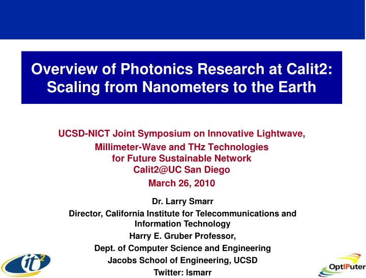 overview of photonics research at calit2 scaling from nanometers to the earth n.
