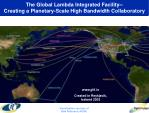 the global lambda integrated facility creating a planetary scale high bandwidth collaboratory