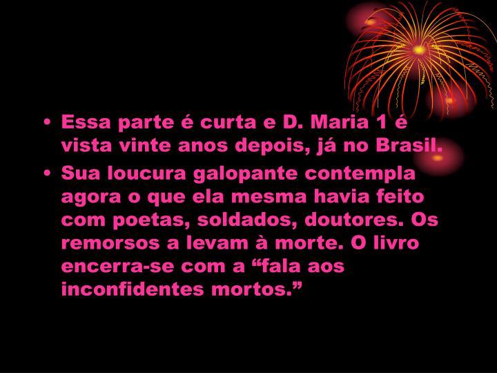 Essa parte é curta e D. Maria 1 é vista vinte anos depois, já no Brasil.