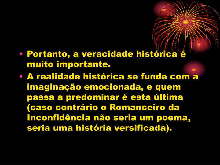 Portanto, a veracidade histórica é muito importante.