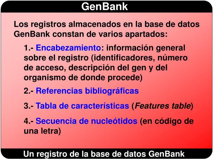 Los registros almacenados en la base de datos GenBank constan de varios apartados: