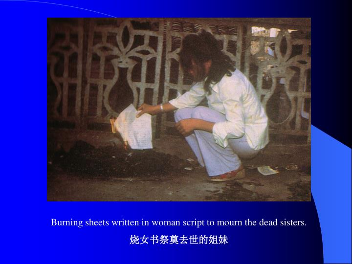 Burning sheets written in woman script to mourn the dead sisters.