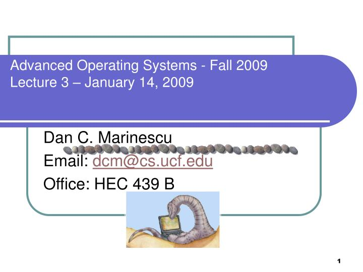 advanced operating systems fall 2009 lecture 3 january 14 2009 n.