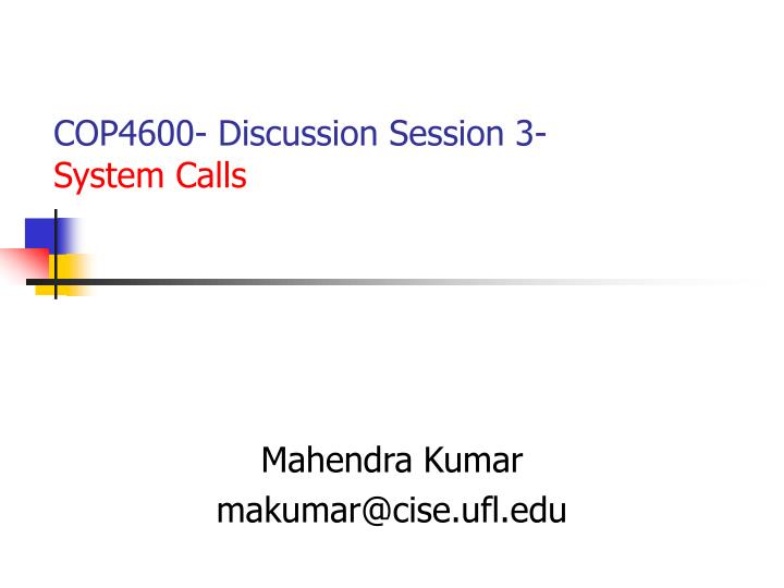 Cop4600 discussion session 3 system calls