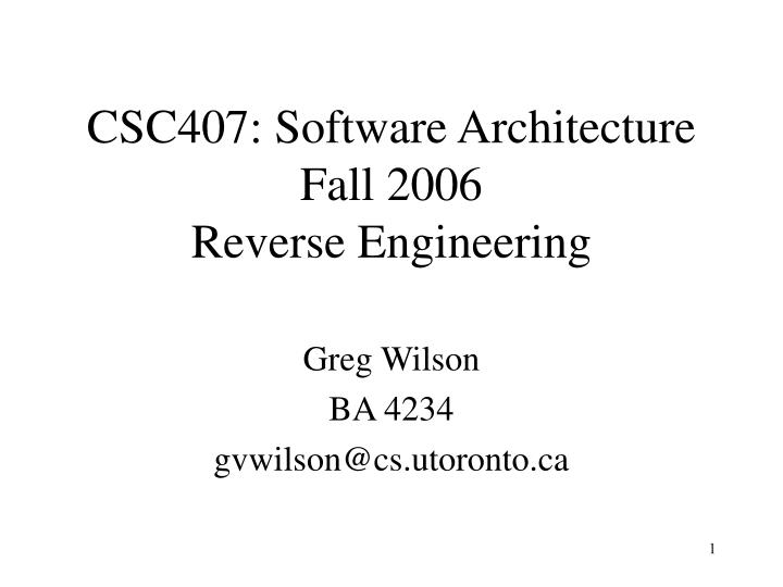 csc407 software architecture fall 2006 reverse engineering n.