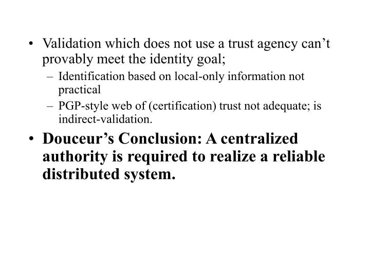 Validation which does not use a trust agency can't provably meet the identity goal;