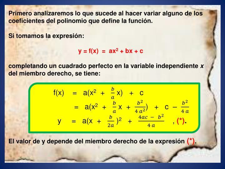 Primero analizaremos lo que sucede al hacer variar alguno de los coeficientes del polinomio que define la función.